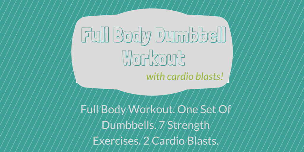 This Is A Full Body Dumbbell Workout That Has Two Cardio Blasts Built In The Only Thing Youll Need To Do One Set Of Dumbbells